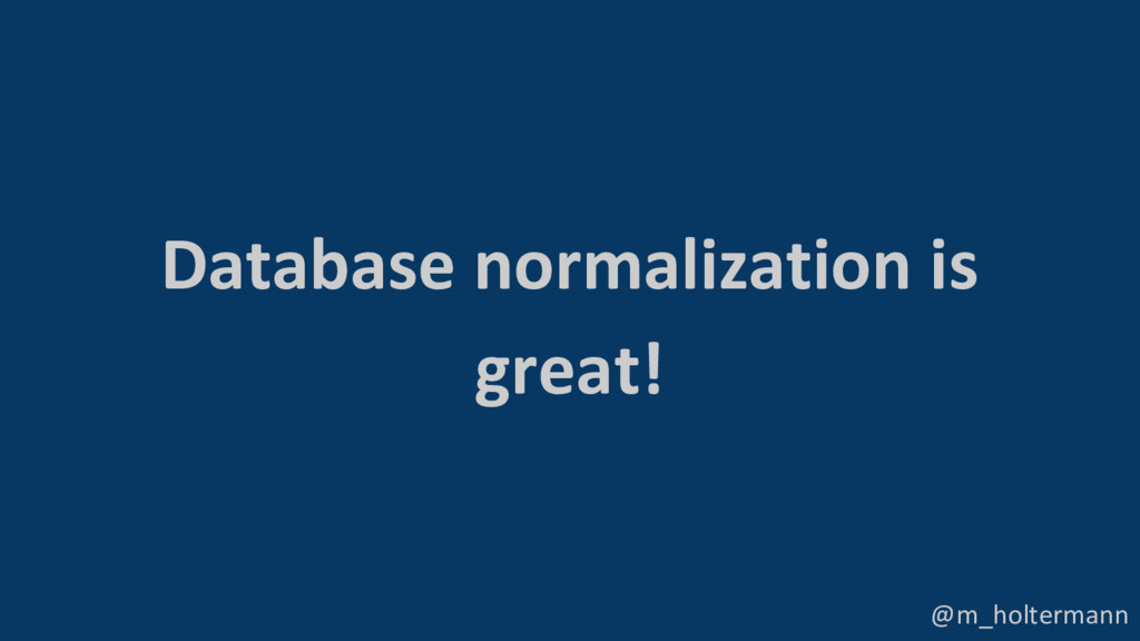@m_holtermann Database normalization is great!