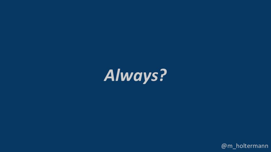 @m_holtermann Always?
