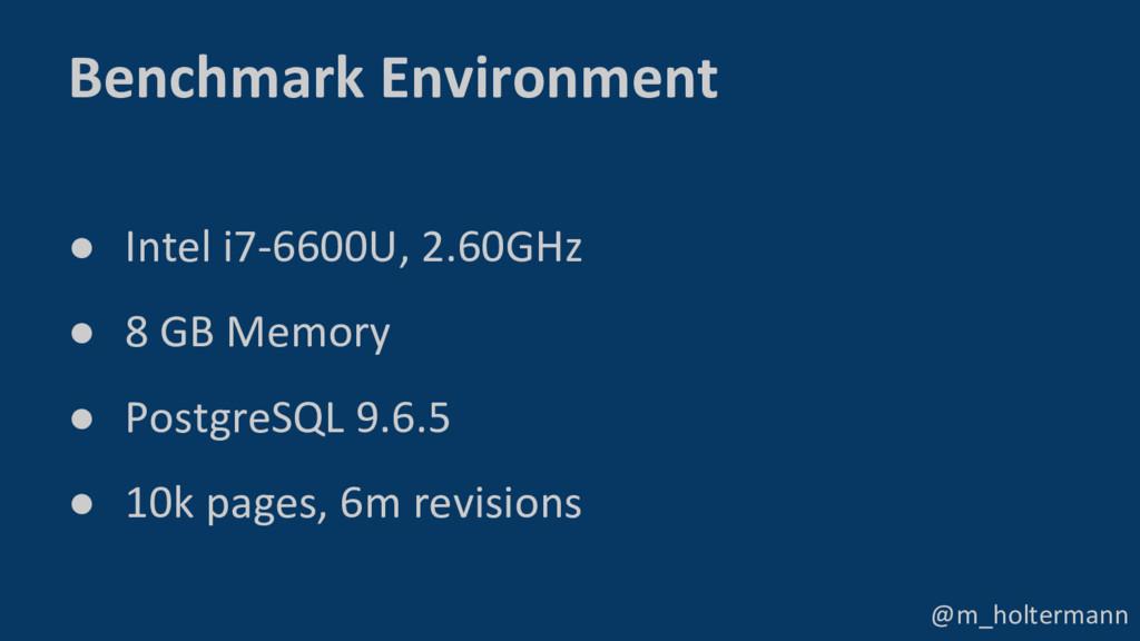 @m_holtermann Benchmark Environment ● Intel i7-...