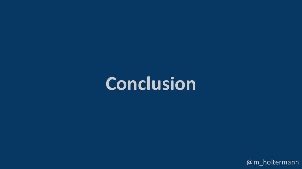 @m_holtermann Conclusion