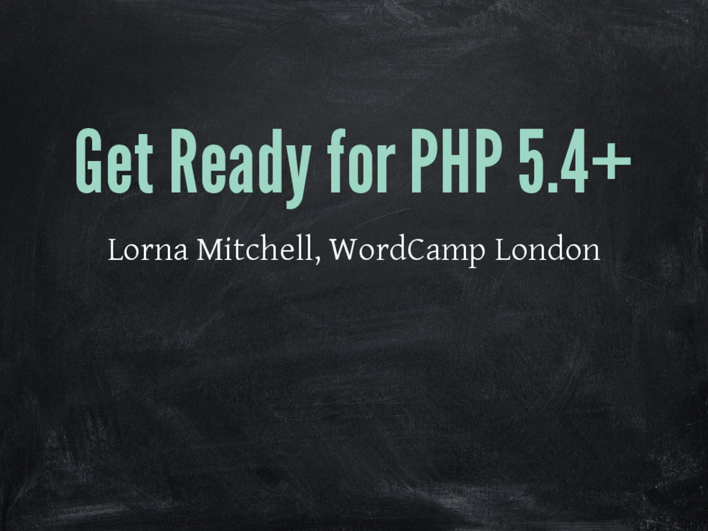 Get Ready for PHP 5.4+ Lorna Mitchell, WordCamp...