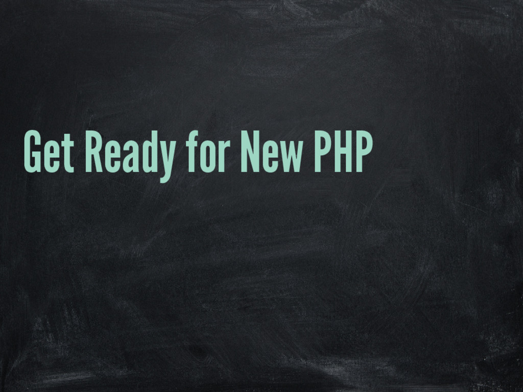 Get Ready for New PHP