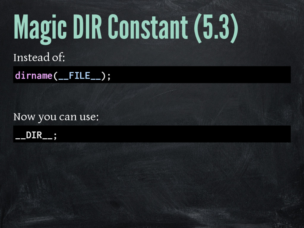 Magic DIR Constant (5.3) Instead of: dirname(__...