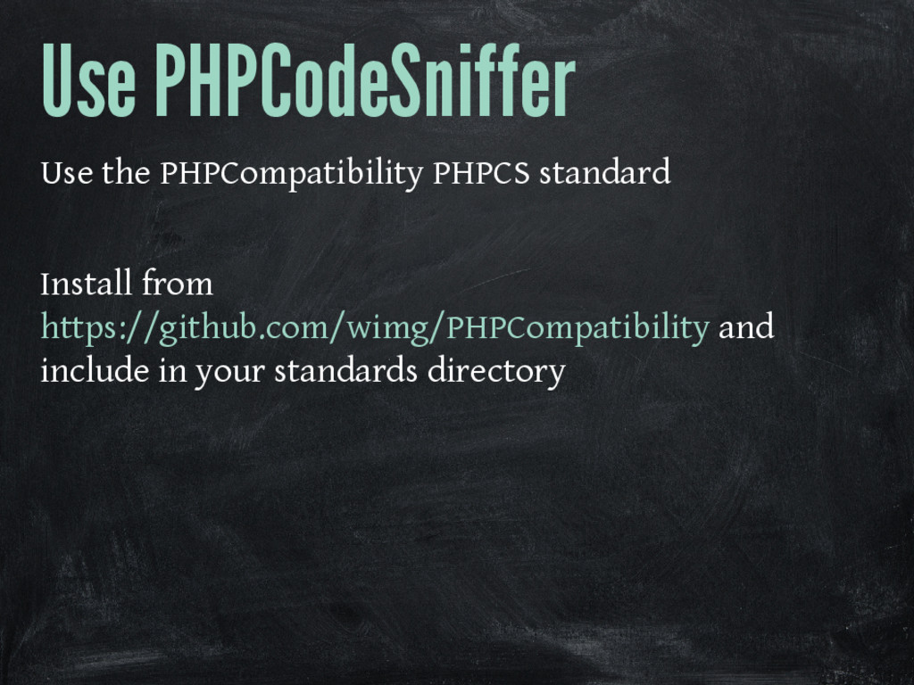Use PHPCodeSniffer Use the PHPCompatibility PHP...