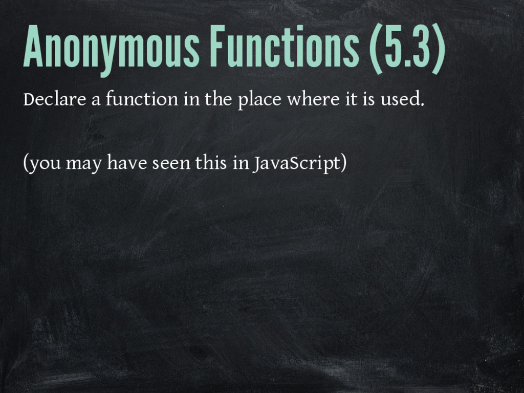 Anonymous Functions (5.3) Declare a function in...