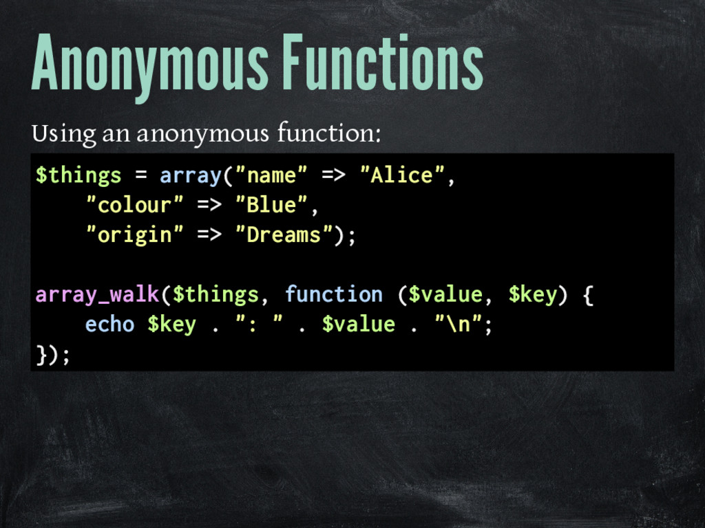 Anonymous Functions Using an anonymous function...
