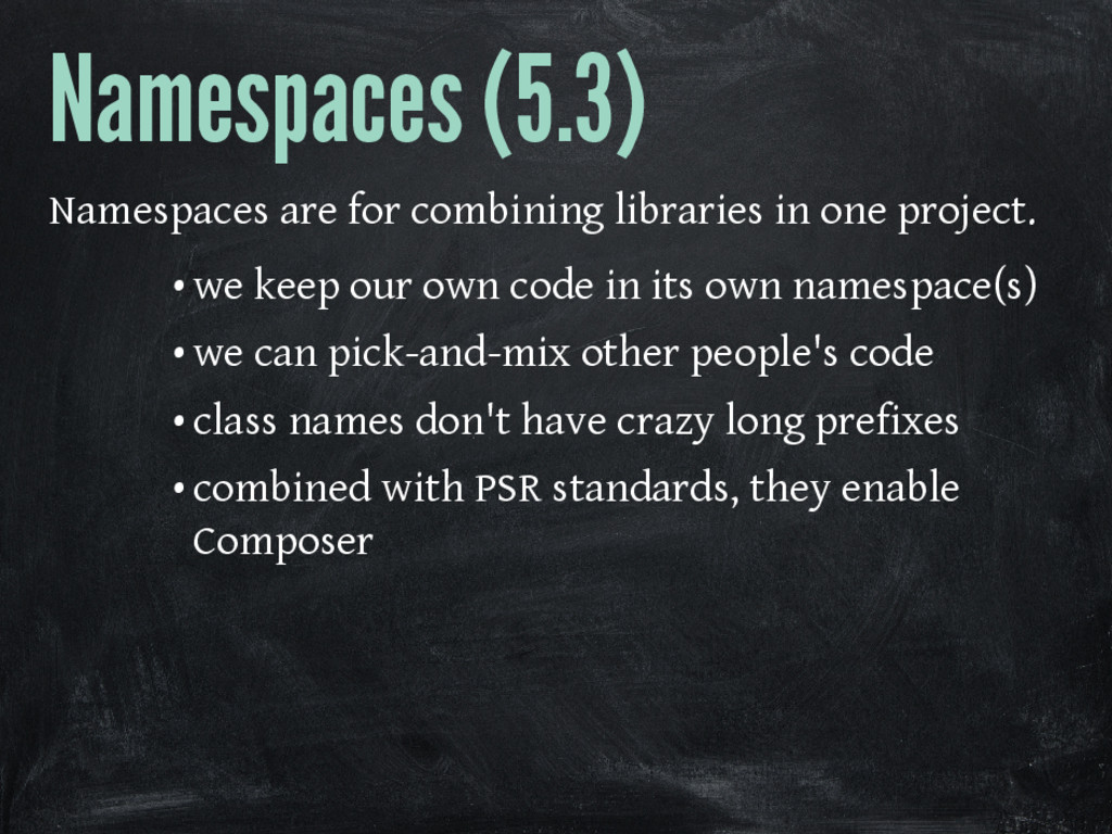 Namespaces (5.3) Namespaces are for combining l...
