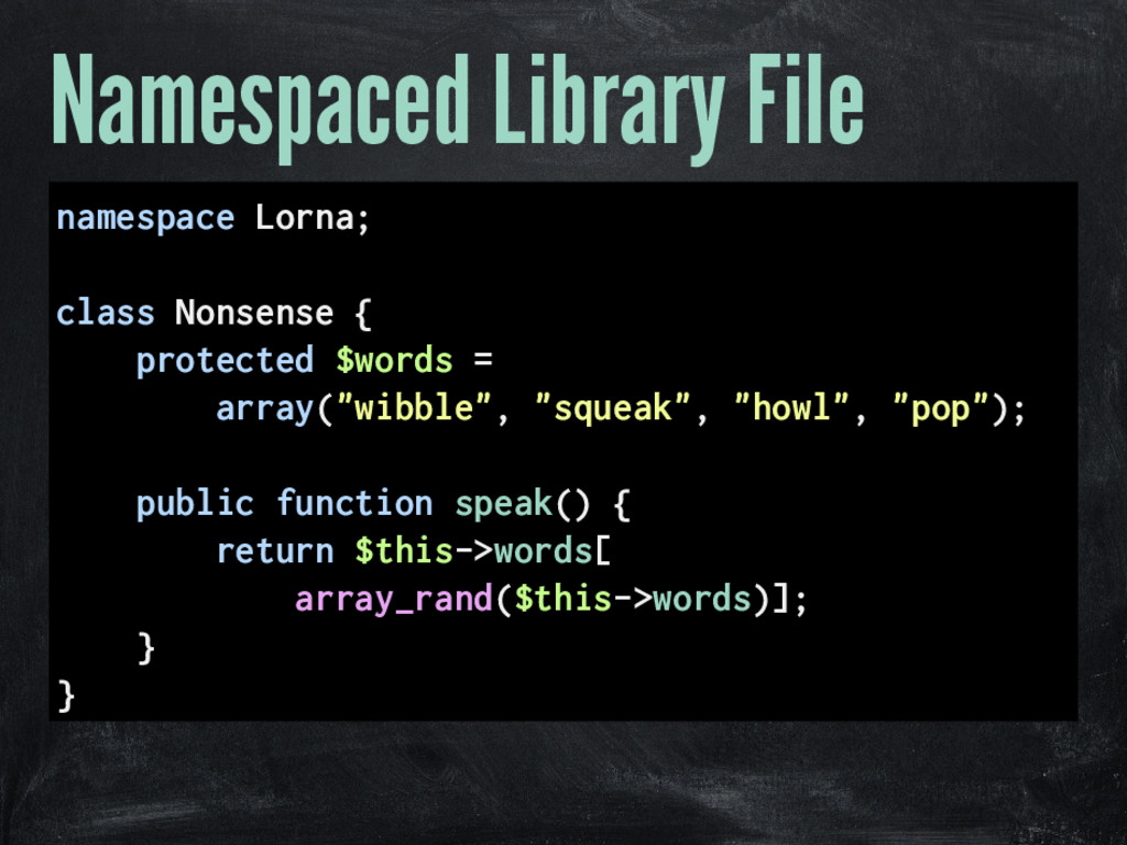 Namespaced Library File namespace Lorna; class ...