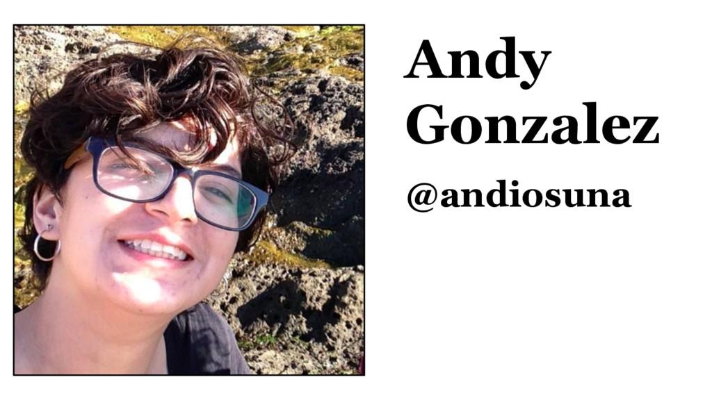 Andy Gonzalez @andiosuna