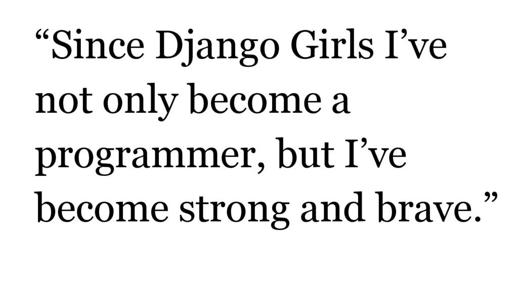 """Since Django Girls I've not only become a prog..."