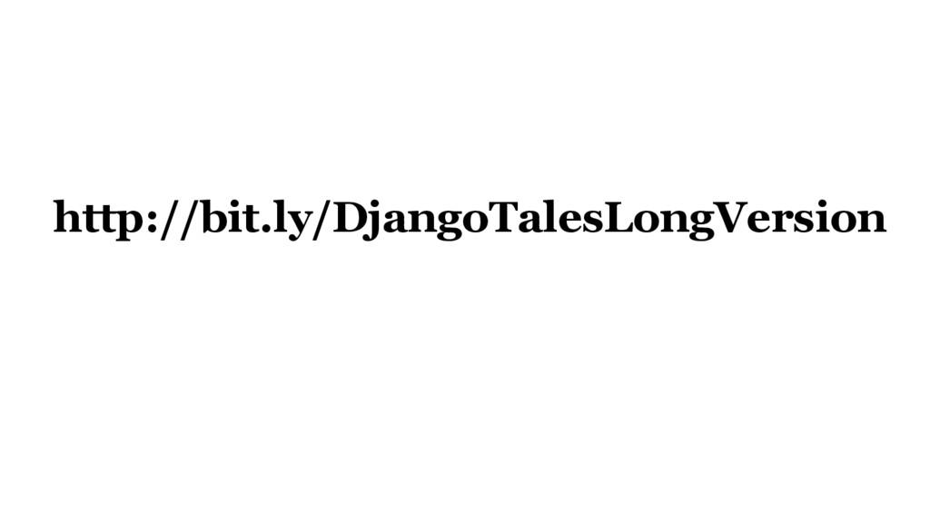 http://bit.ly/DjangoTalesLongVersion