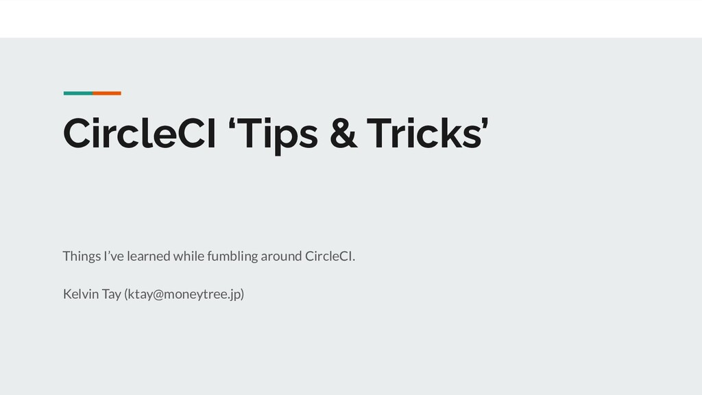 CircleCI 'Tips & Tricks' Things I've learned wh...