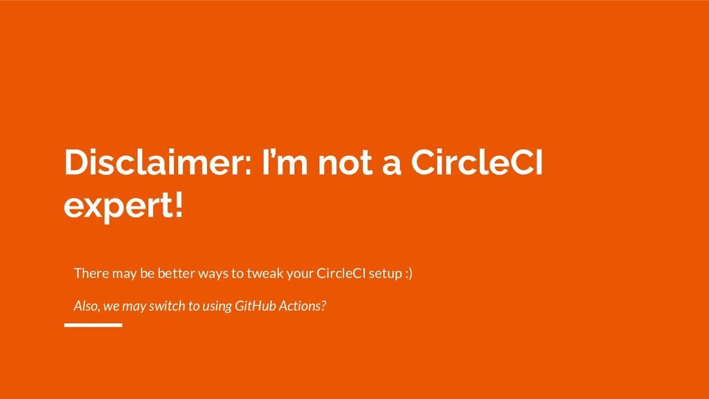 Disclaimer: I'm not a CircleCI expert! There ma...