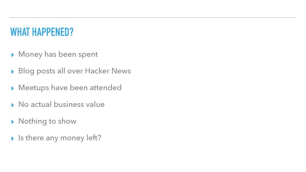 WHAT HAPPENED? ▸ Money has been spent ▸ Blog po...