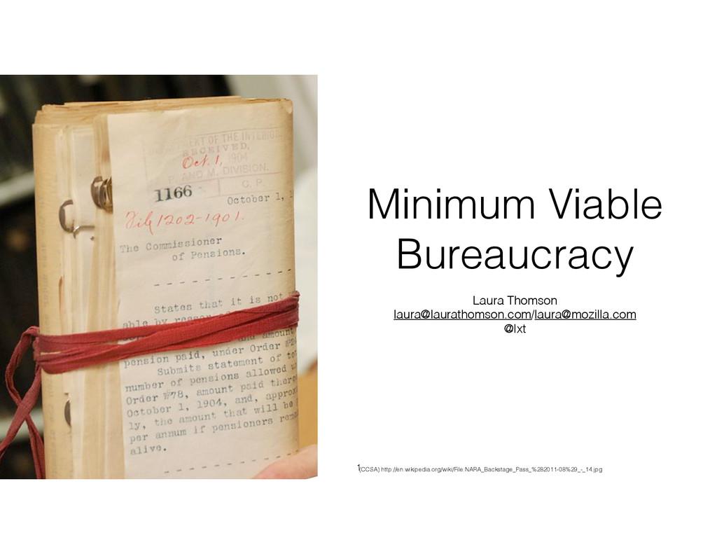 Minimum Viable Bureaucracy Laura Thomson laura@...
