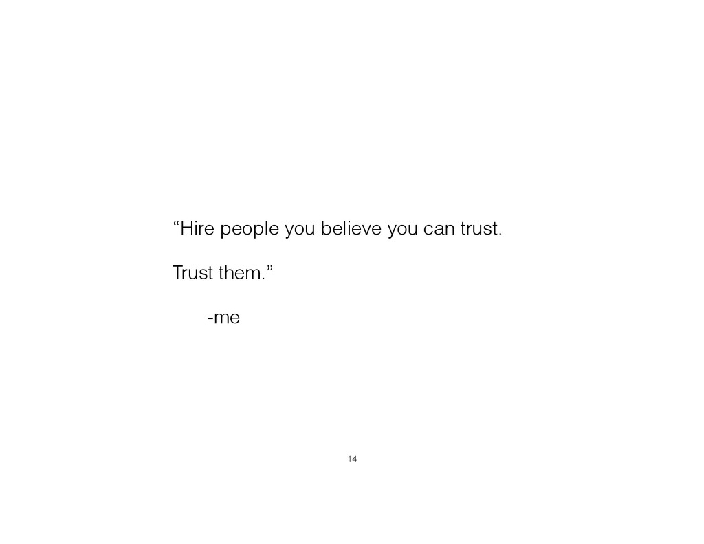 """Hire people you believe you can trust. Trust t..."