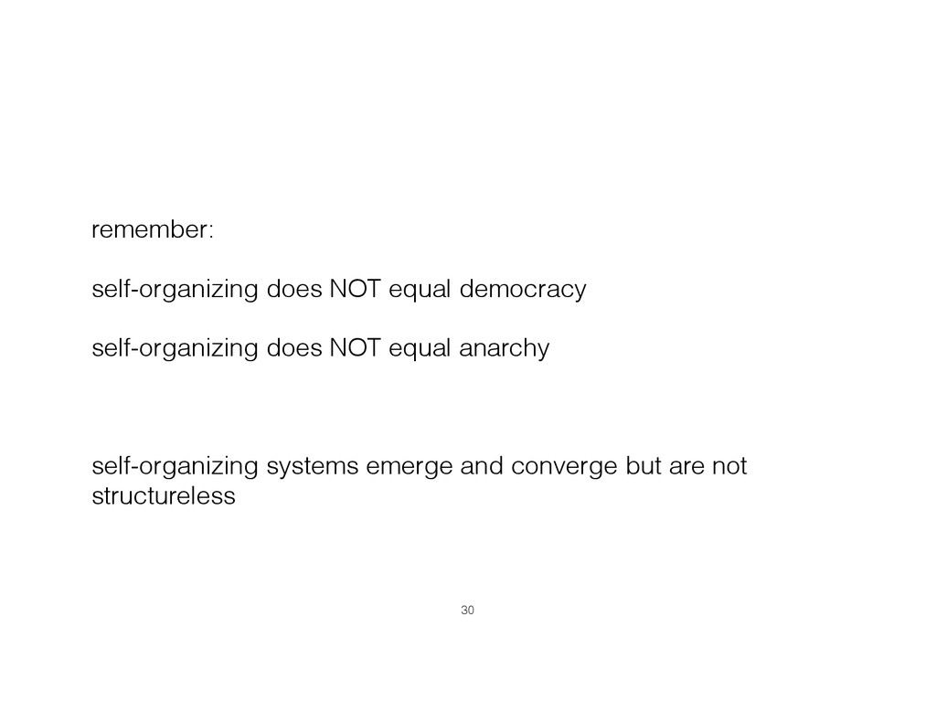 remember: self-organizing does NOT equal democr...
