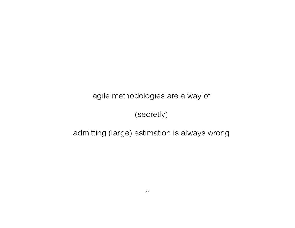 agile methodologies are a way of (secretly) adm...