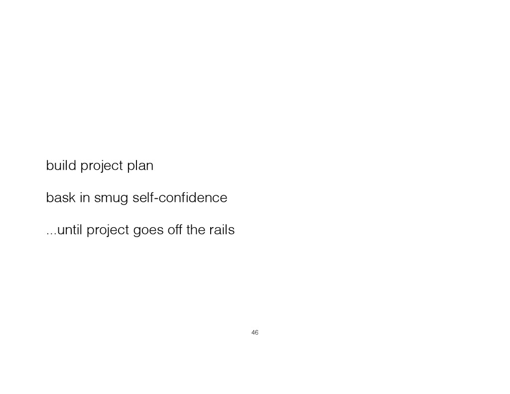 build project plan bask in smug self-confidence ...