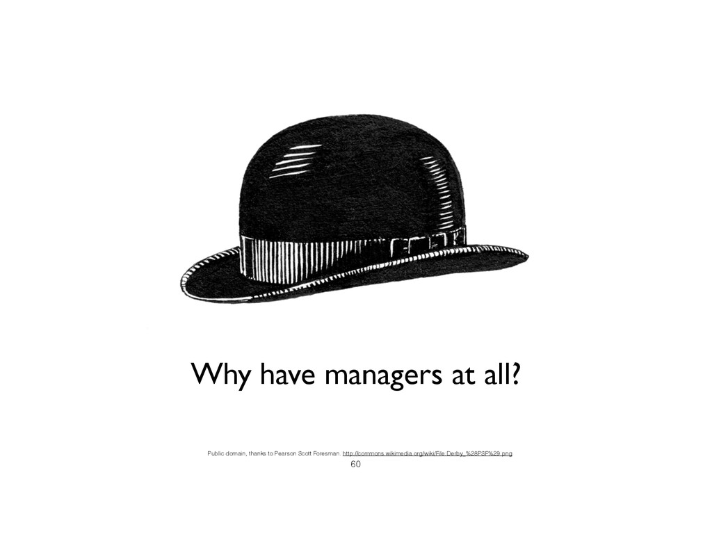 Why have managers? Public domain, thanks to Pea...
