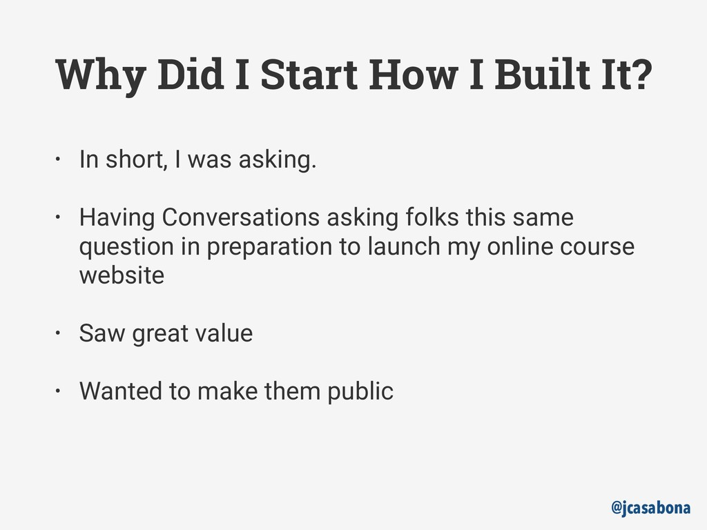 @jcasabona Why Did I Start How I Built It? • In...
