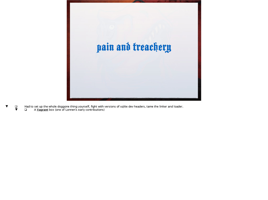 pain and treachery ▼ ❑ Had to set up the whol...