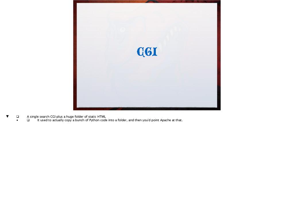CGI ▼ ❑ A single search CGI plus a huge folde...