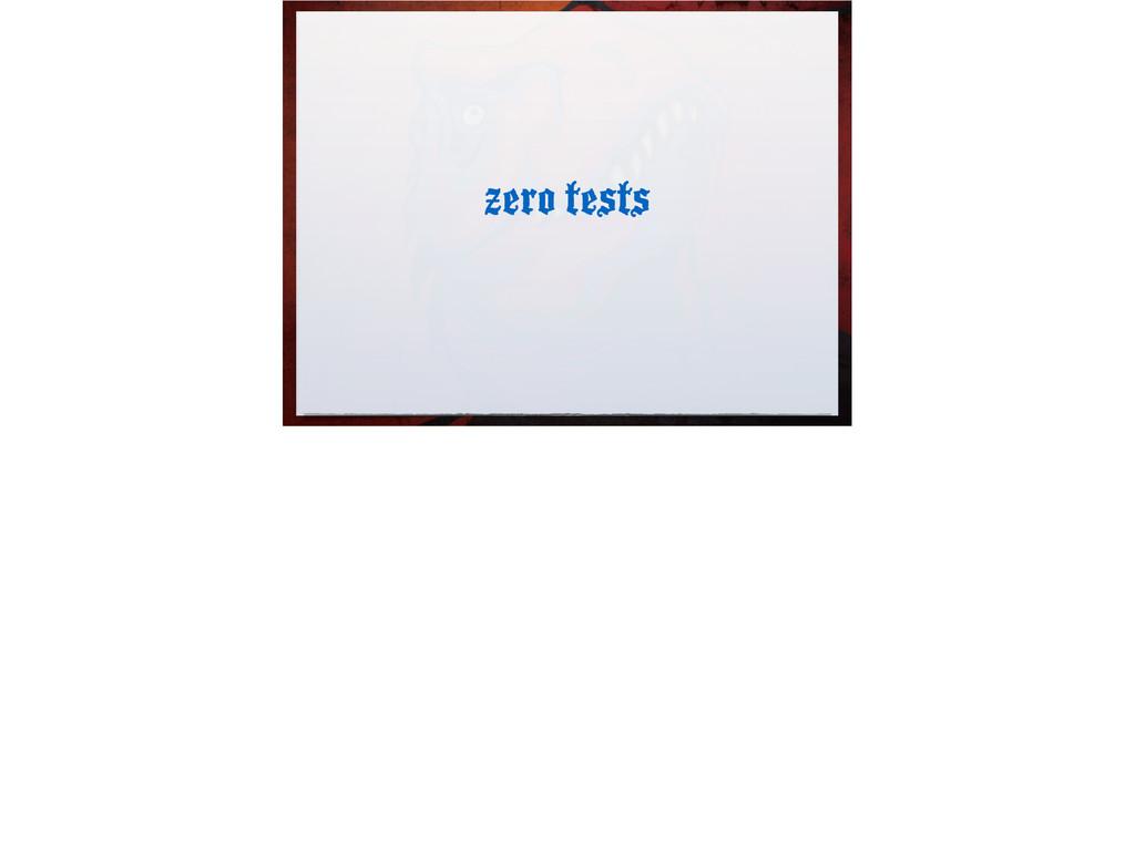 zero tests