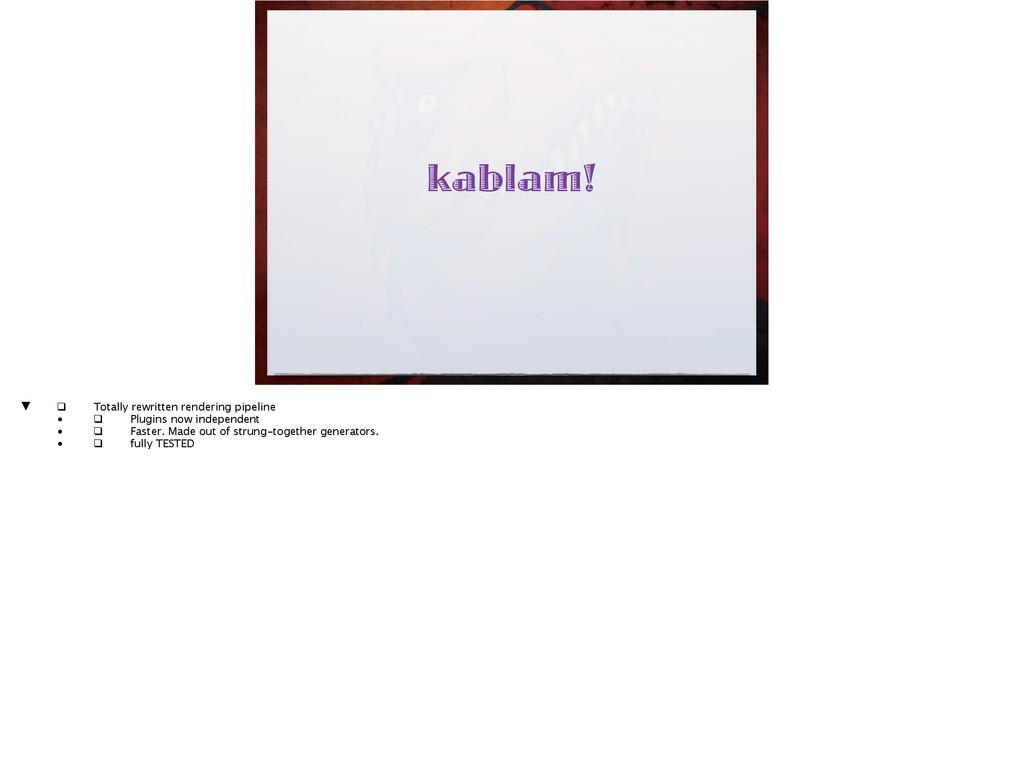 kablam! ▼ ❑ Totally rewritten rendering pipel...