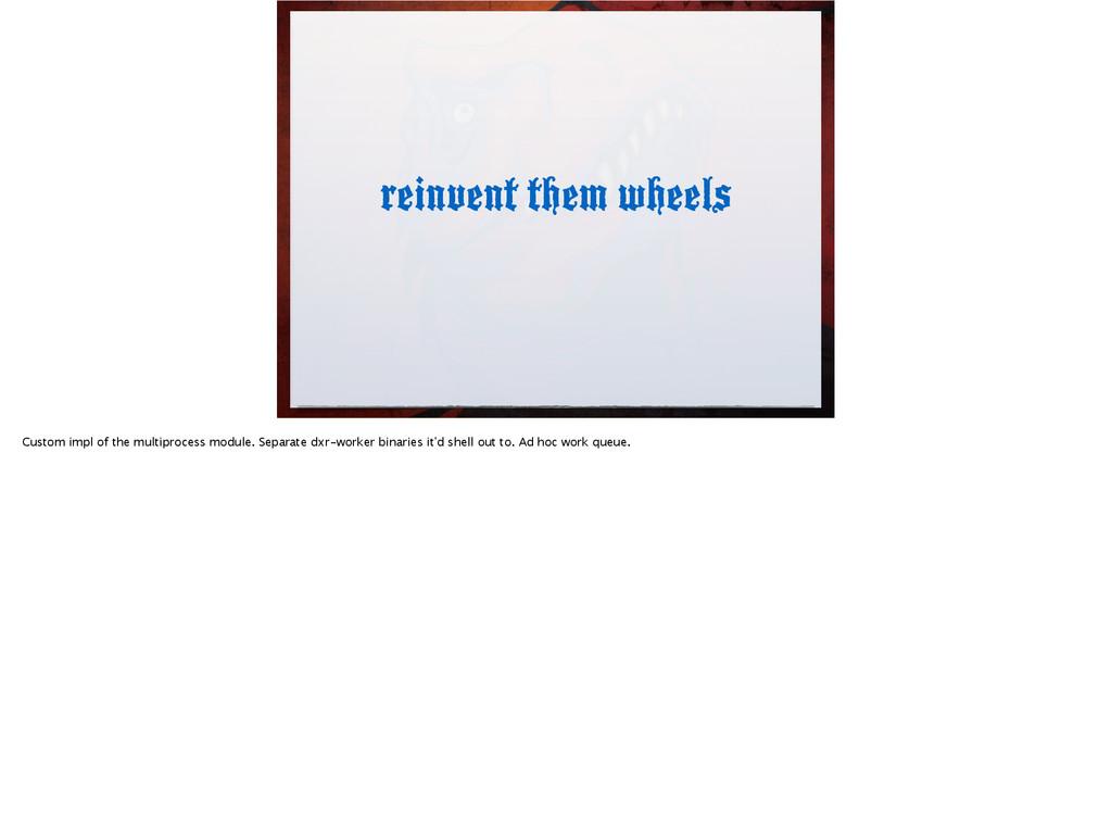 reinvent them wheels Custom impl of the multipr...