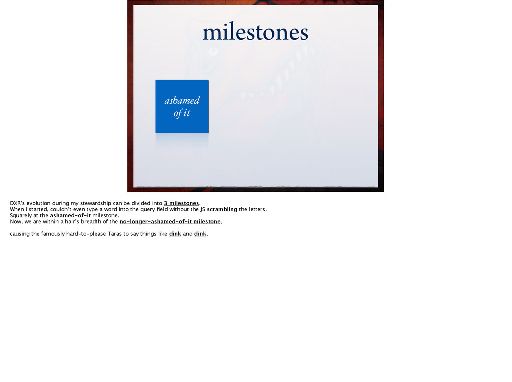 milestones milestones ashamed! of it DXR's evol...