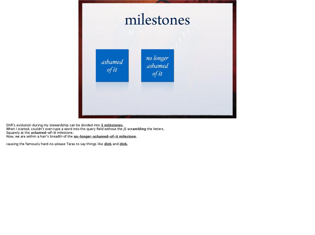 milestones milestones ashamed! of it no longer ...