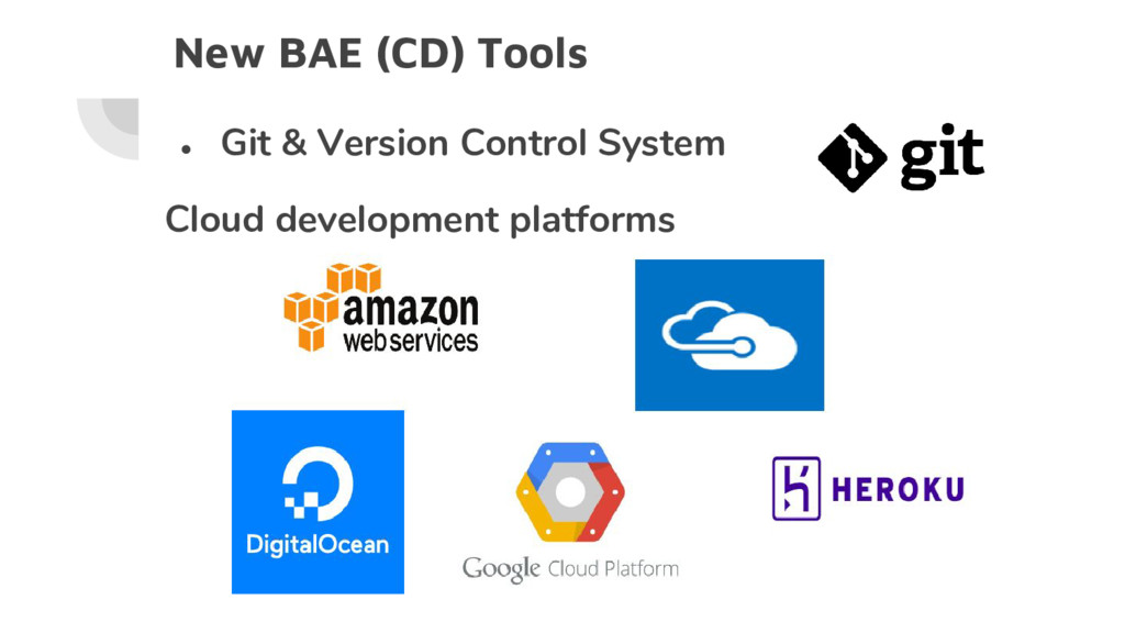 New BAE (CD) Tools ● Git & Version Control Syst...