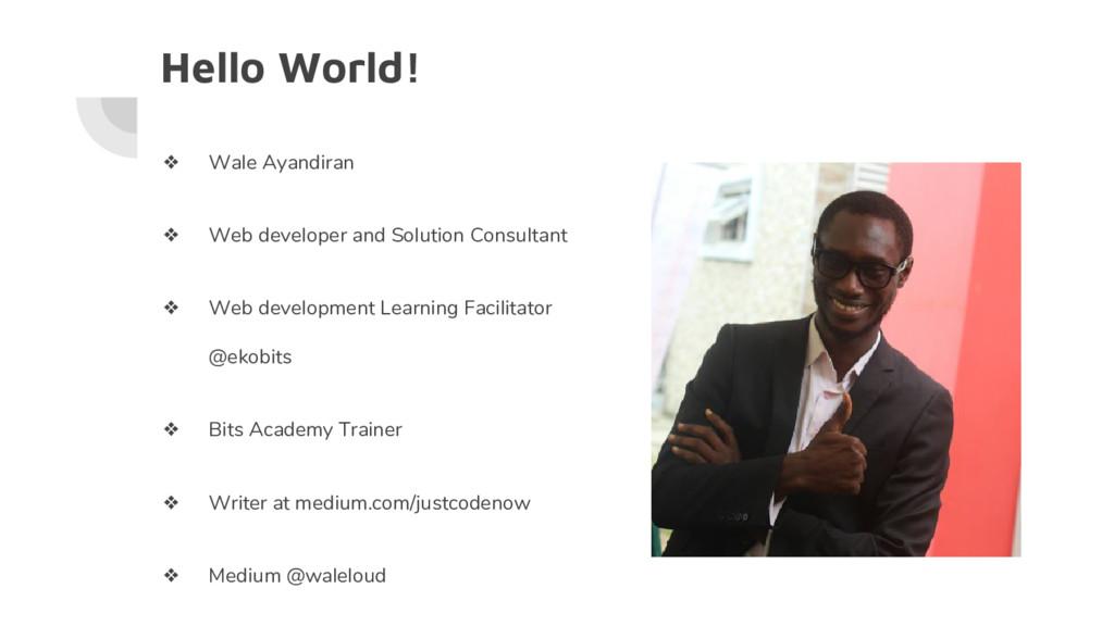 Hello World! ❖ Wale Ayandiran ❖ Web developer a...