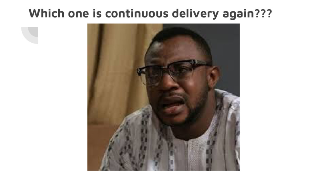 Which one is continuous delivery again???