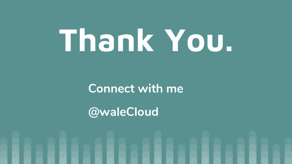Thank You. Connect with me @waleCloud