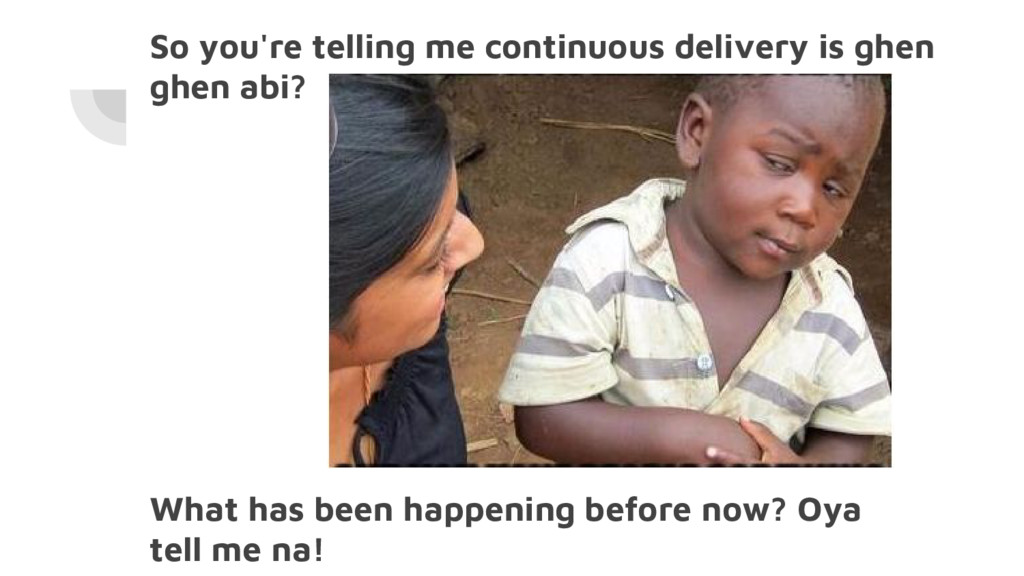 So you're telling me continuous delivery is ghe...