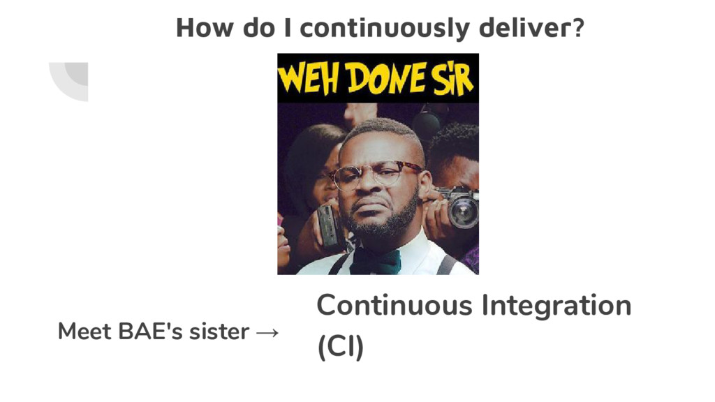 How do I continuously deliver? Meet BAE's siste...