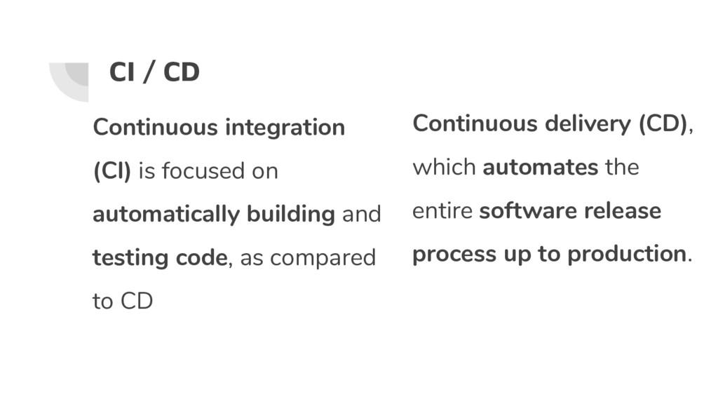 CI / CD Continuous integration (CI) is focused ...