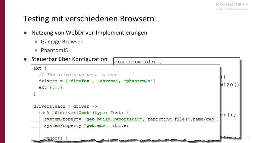 29 ● Nutzung von WebDriver-Implementierungen ● ...