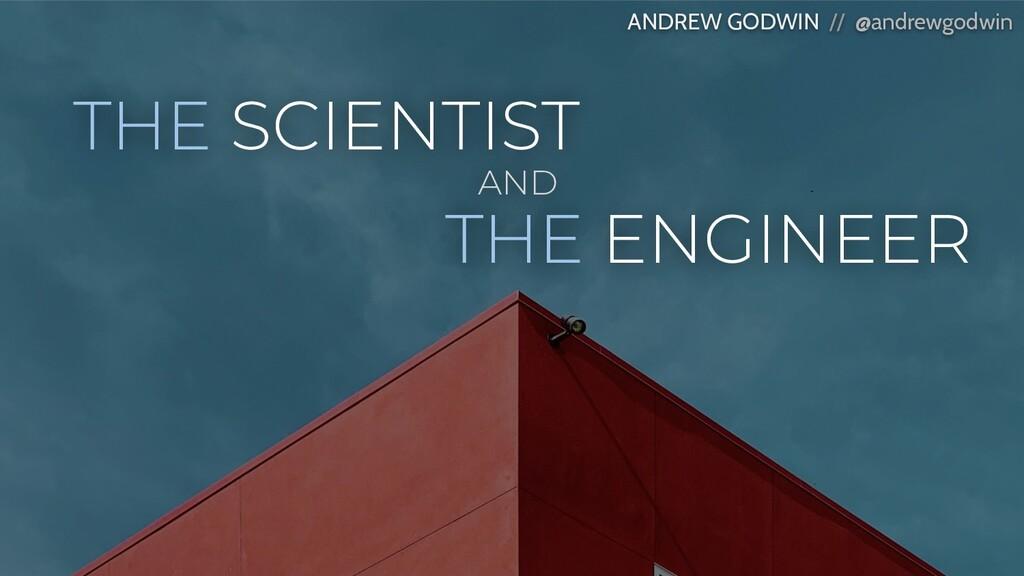 THE SCIENTIST ANDREW GODWIN // @andrewgodwin TH...