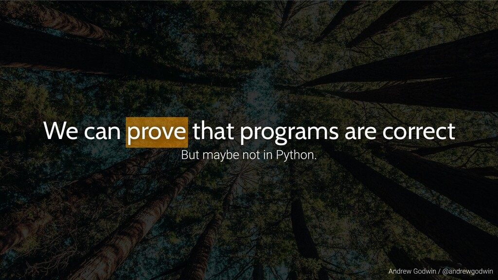 We can prove that programs are correct