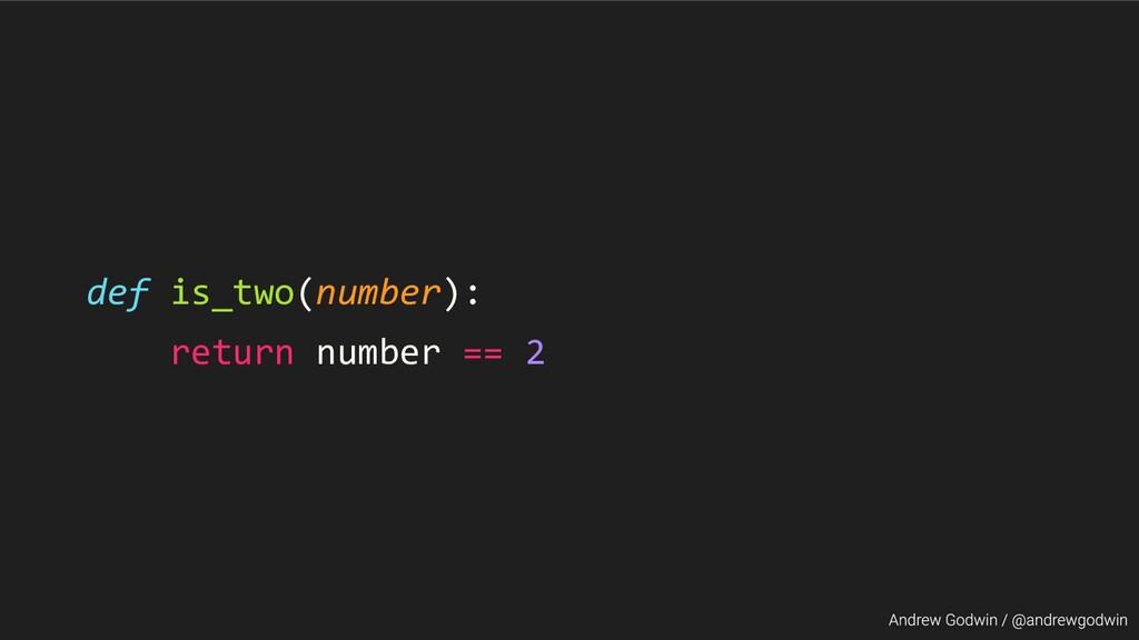 def is_two(number): return number == 2
