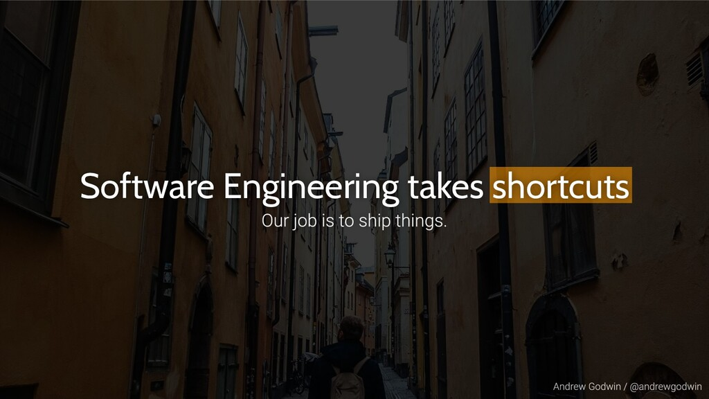 Software Engineering takes shortcuts