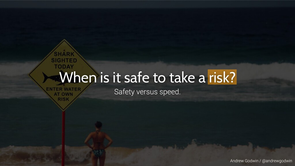 When is it safe to take a risk?