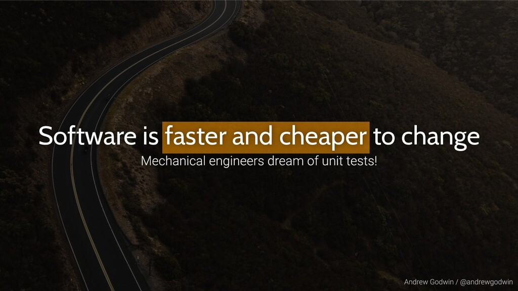 Software is faster and cheaper to change