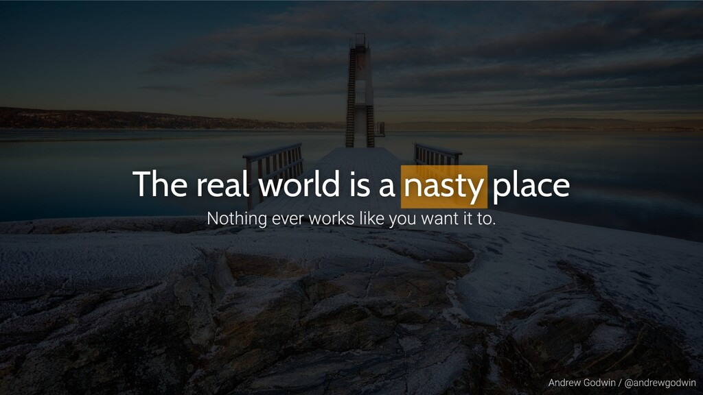 The real world is a nasty place
