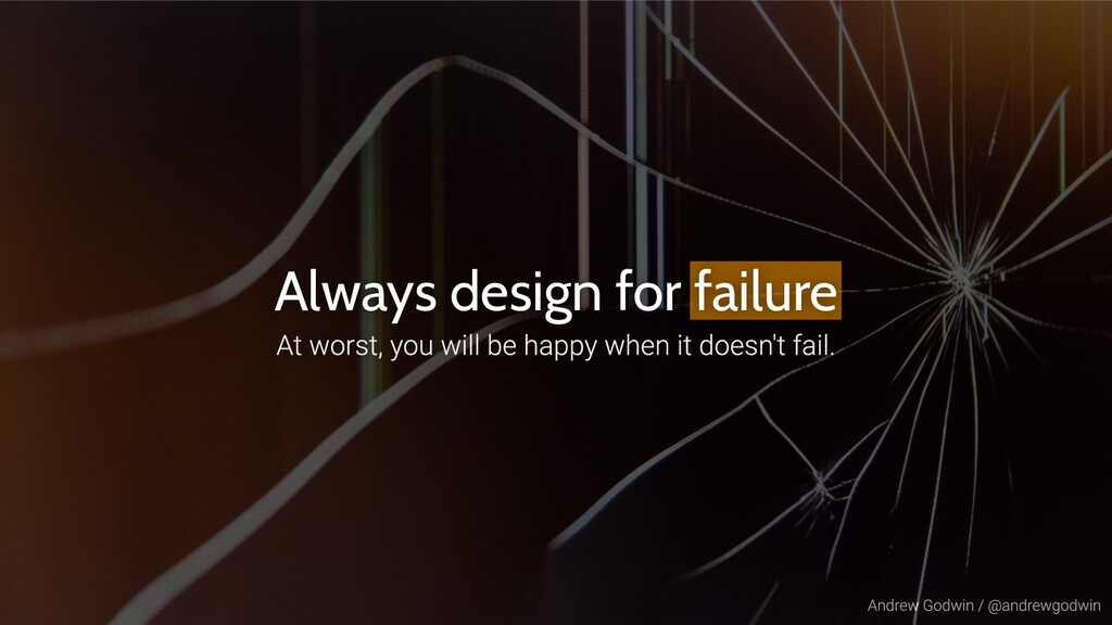 Always design for failure