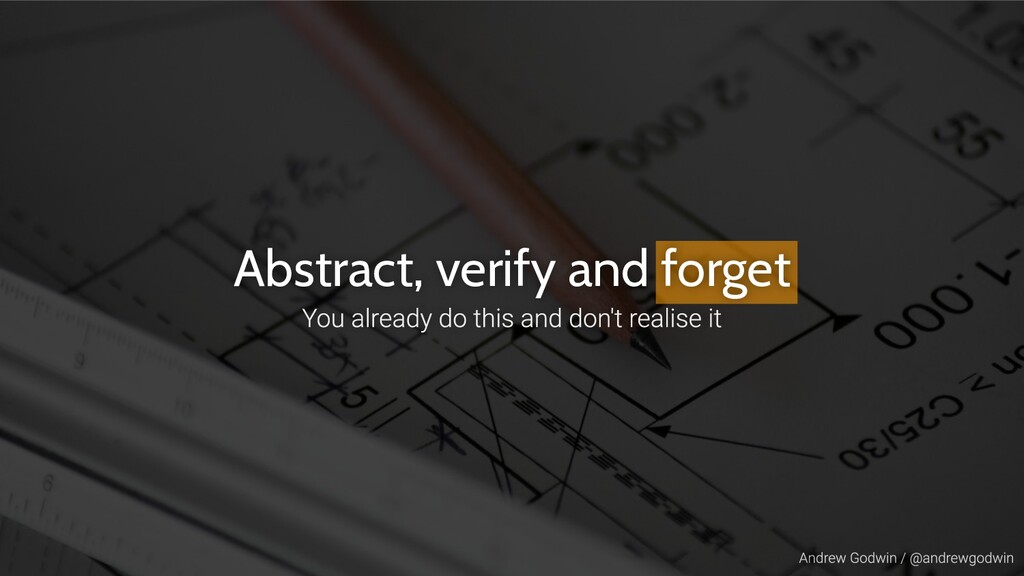Abstract, verify and forget
