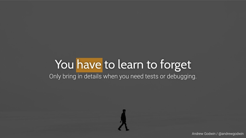 You have to learn to forget